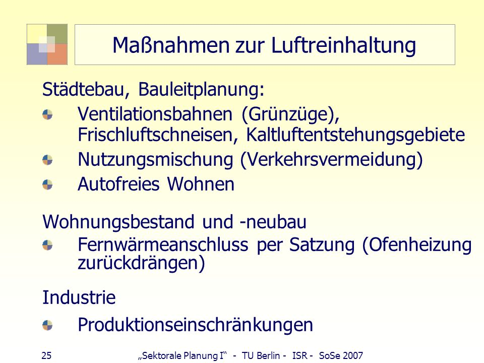 24Sektorale Planung I - TU Berlin - ISR - SoSe 2007 Luftreinhalteplan n. Landesvordnung § 44 BImSchG Abs.2: Länder werden ermächtigt, zusätzlich zur I