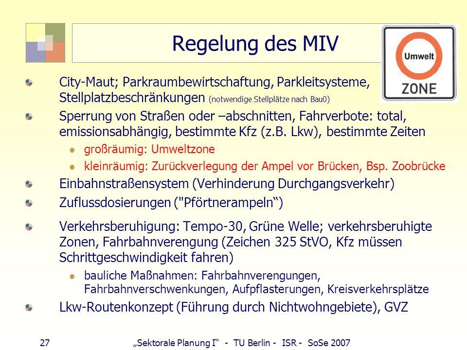 26Sektorale Planung I - TU Berlin - ISR - SoSe 2007 Maßnahmen zur Luftreinhaltung Motorisierter Verkehr: Weniger, langsamer, sauberer Förderung Umwelt