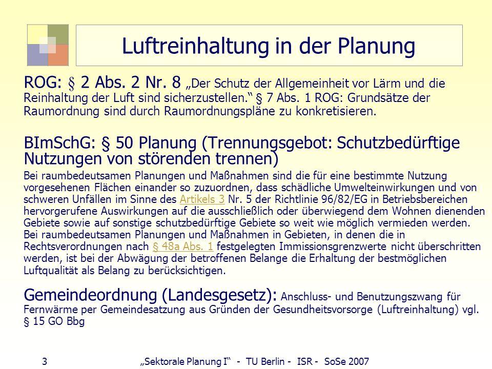2Sektorale Planung I - TU Berlin - ISR - SoSe 2007 Luftreinhaltung in der Planung BauGB: § 1 Abs. 5 Bei der Aufstellung der Bauleitpläne sind insbeson
