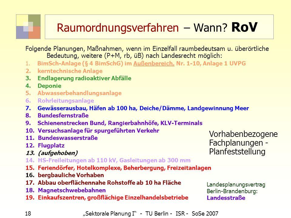 18Sektorale Planung I - TU Berlin - ISR - SoSe 2007 Folgende Planungen, Maßnahmen, wenn im Einzelfall raumbedeutsam u. überörtliche Bedeutung, weitere