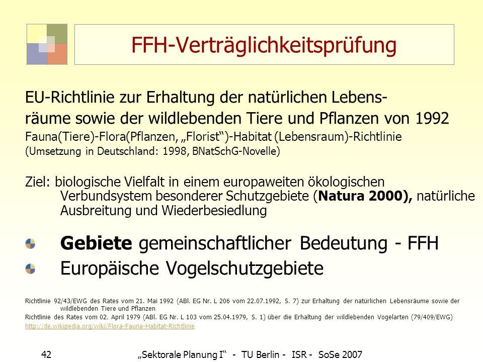 42Sektorale Planung I - TU Berlin - ISR - SoSe 2007 FFH-Verträglichkeitsprüfung EU-Richtlinie zur Erhaltung der natürlichen Lebens- räume sowie der wi