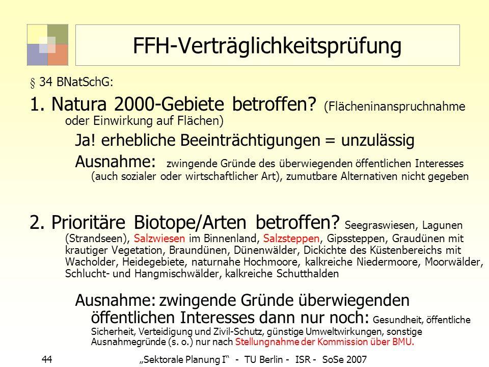 44Sektorale Planung I - TU Berlin - ISR - SoSe 2007 FFH-Verträglichkeitsprüfung § 34 BNatSchG: 1. Natura 2000-Gebiete betroffen? (Flächeninanspruchnah