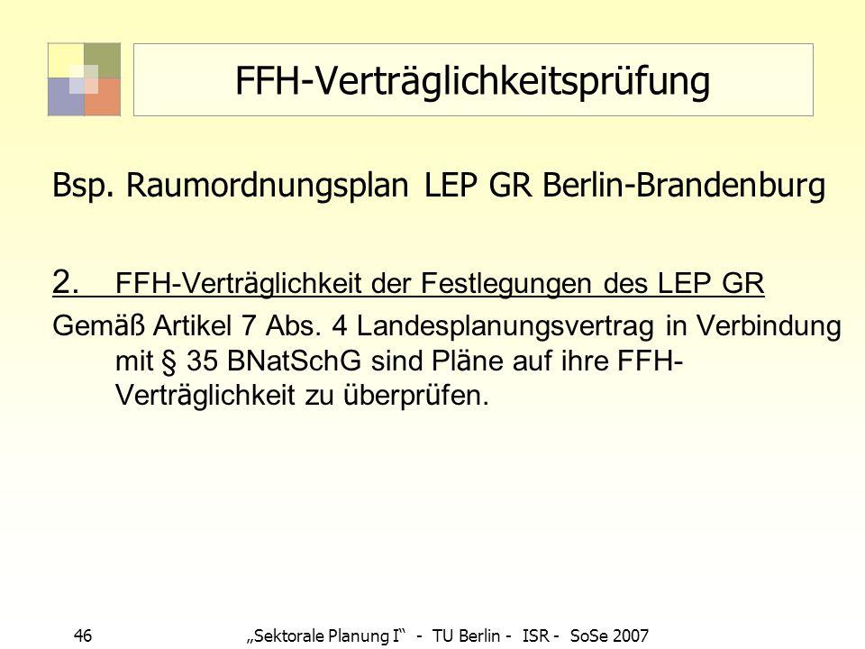 46Sektorale Planung I - TU Berlin - ISR - SoSe 2007 FFH-Verträglichkeitsprüfung Bsp. Raumordnungsplan LEP GR Berlin-Brandenburg 2. FFH-Vertr ä glichke