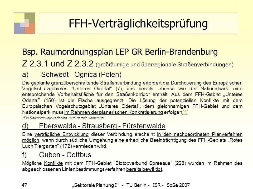 47Sektorale Planung I - TU Berlin - ISR - SoSe 2007 FFH-Verträglichkeitsprüfung Bsp. Raumordnungsplan LEP GR Berlin-Brandenburg Z 2.3.1 und Z 2.3.2 (g