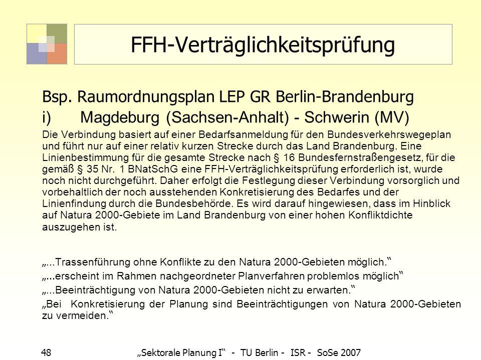48Sektorale Planung I - TU Berlin - ISR - SoSe 2007 FFH-Verträglichkeitsprüfung Bsp. Raumordnungsplan LEP GR Berlin-Brandenburg i) Magdeburg (Sachsen-