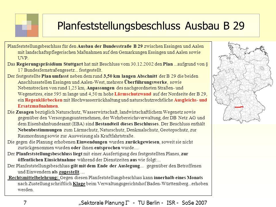 7Sektorale Planung I - TU Berlin - ISR - SoSe 2007 Planfeststellungsbeschluss Ausbau B 29 Planfeststellungsbeschluss für den Ausbau der Bundesstraße B
