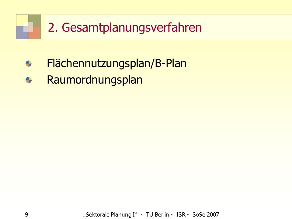 9Sektorale Planung I - TU Berlin - ISR - SoSe 2007 Flächennutzungsplan/B-Plan Raumordnungsplan 2. Gesamtplanungsverfahren