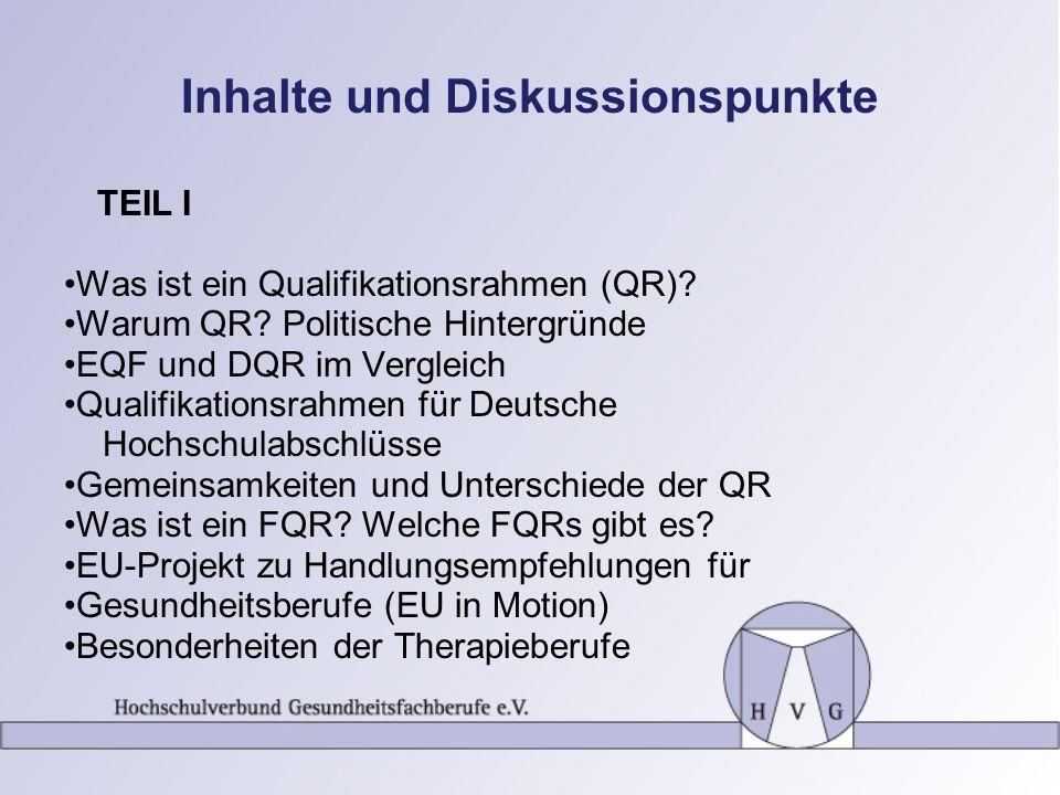 Inhalte und Diskussionspunkte TEIL I Was ist ein Qualifikationsrahmen (QR)? Warum QR? Politische Hintergründe EQF und DQR im Vergleich Qualifikationsr