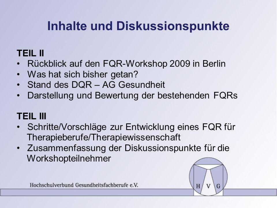 Inhalte und Diskussionspunkte TEIL II Rückblick auf den FQR-Workshop 2009 in Berlin Was hat sich bisher getan? Stand des DQR – AG Gesundheit Darstellu