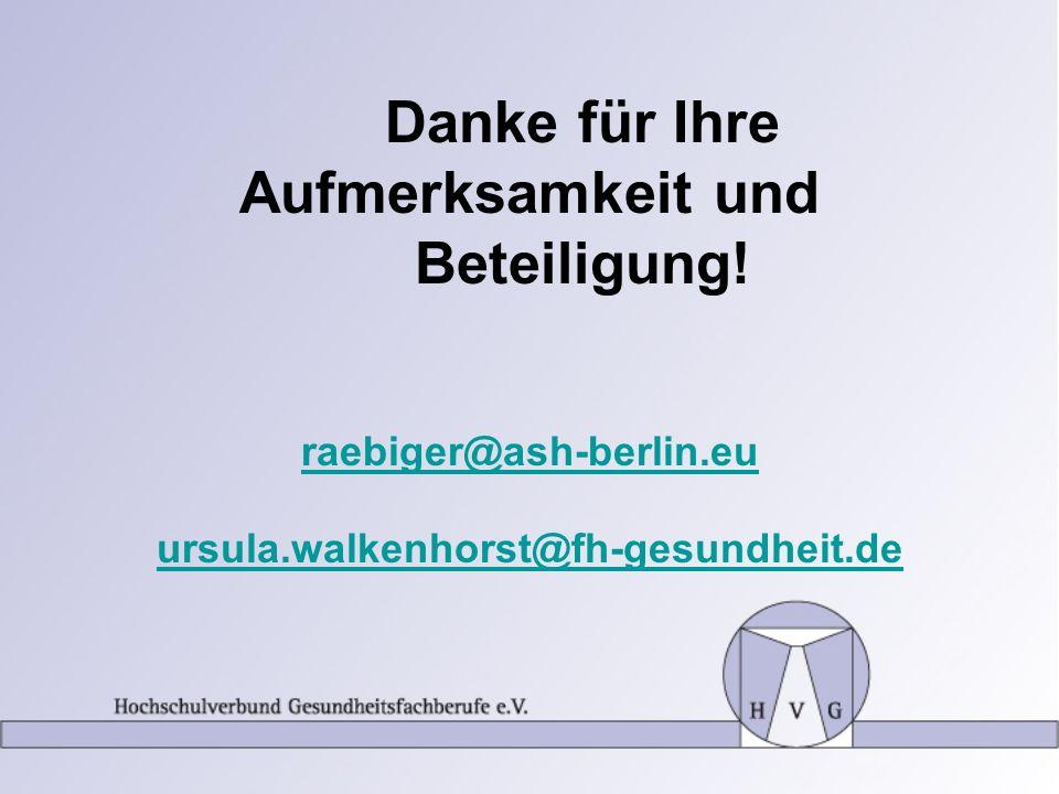 Danke für Ihre Aufmerksamkeit und Beteiligung! raebiger@ash-berlin.eu ursula.walkenhorst@fh-gesundheit.de