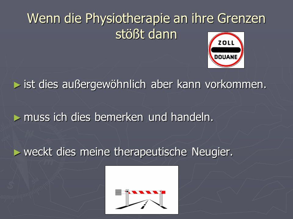 Wenn die Physiotherapie an ihre Grenzen stößt dann ist dies außergewöhnlich aber kann vorkommen.
