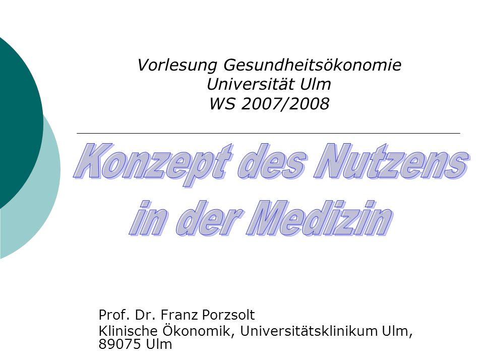 Prof. Dr. Franz Porzsolt Klinische Ökonomik, Universitätsklinikum Ulm, 89075 Ulm Vorlesung Gesundheitsökonomie Universität Ulm WS 2007/2008