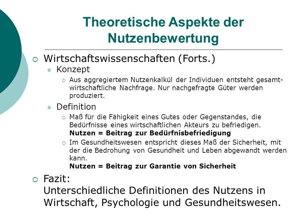 Theoretische Aspekte der Nutzenbewertung Wirtschaftswissenschaften (Forts.) Konzept Aus aggregiertem Nutzenkalkül der Individuen entsteht gesamt- wirt