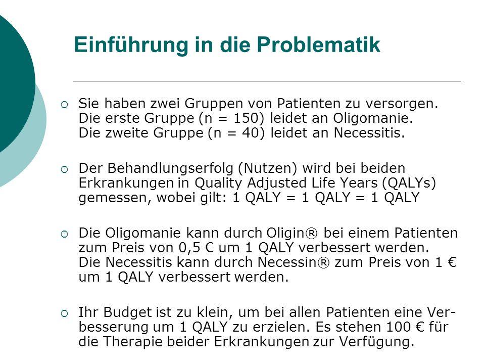 Einführung in die Problematik Sie haben zwei Gruppen von Patienten zu versorgen. Die erste Gruppe (n = 150) leidet an Oligomanie. Die zweite Gruppe (n