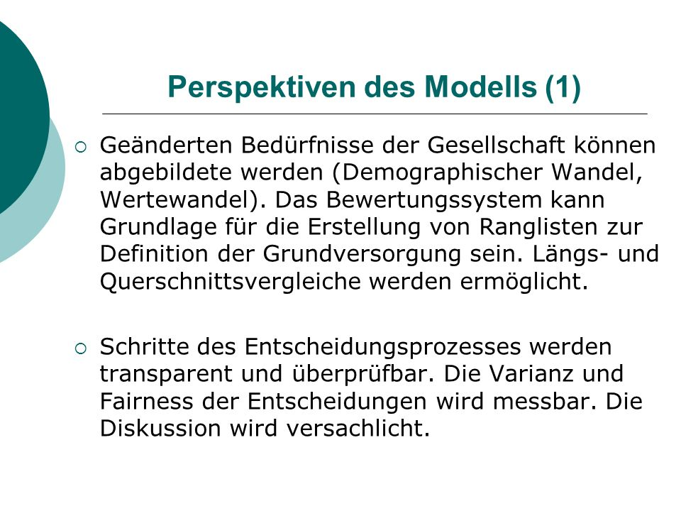 Perspektiven des Modells (1) Geänderten Bedürfnisse der Gesellschaft können abgebildete werden (Demographischer Wandel, Wertewandel). Das Bewertungssy