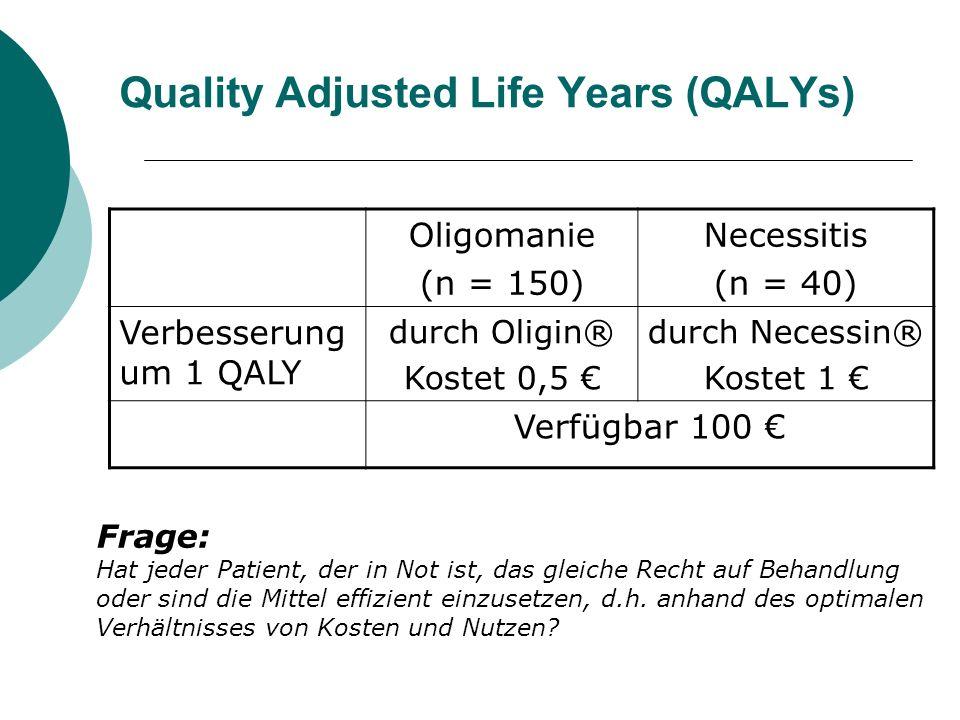 Quality Adjusted Life Years (QALYs) Lösung 1: Prinzip der Allokativen Effizienz: Alle, die in Not sind, haben zunächst das gleiche Recht auf Behandlung.