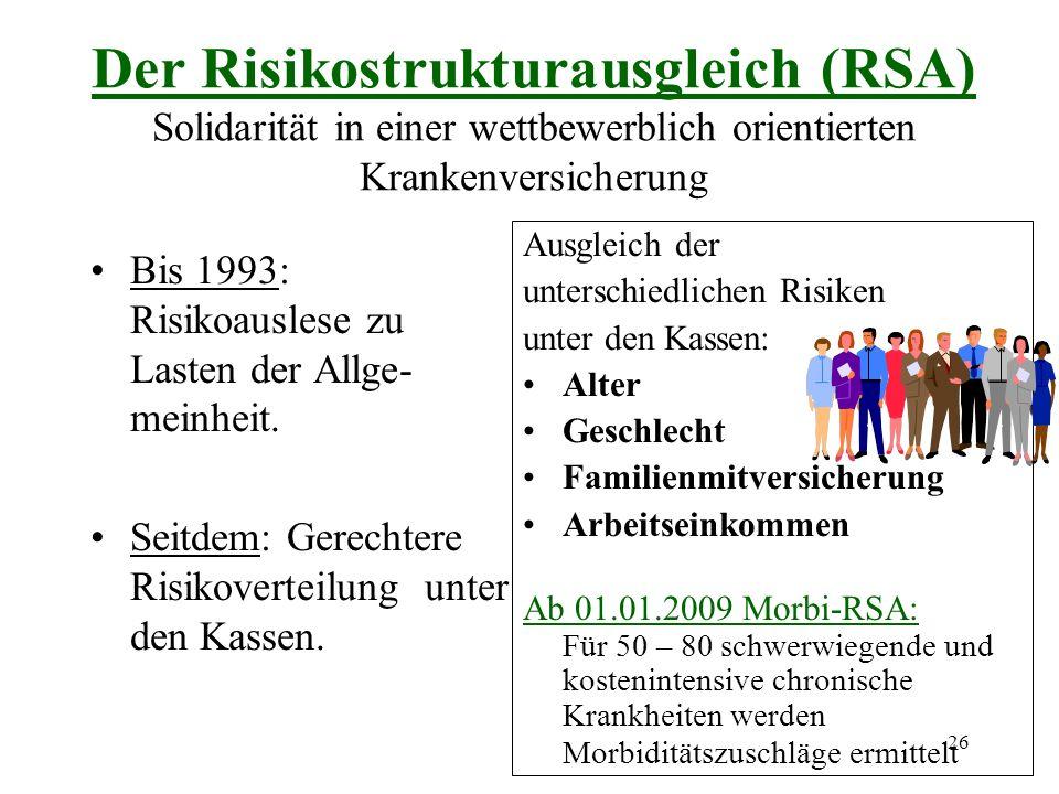 26 Der Risikostrukturausgleich (RSA) Solidarität in einer wettbewerblich orientierten Krankenversicherung Ausgleich der unterschiedlichen Risiken unte