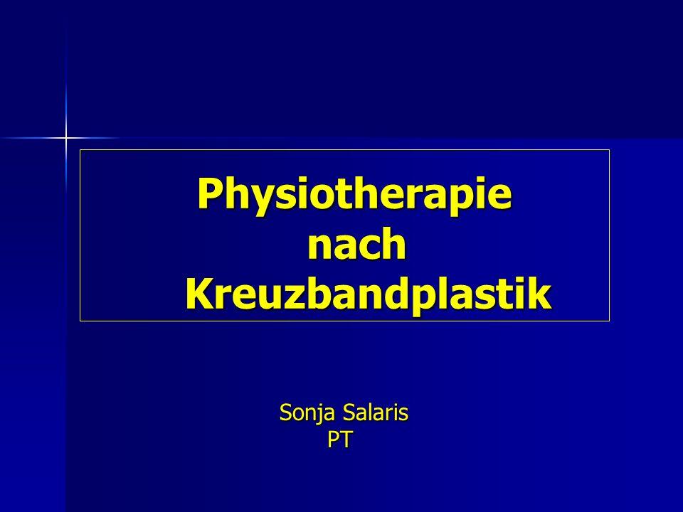 Physiotherapie nach Kreuzbandplastik Physiotherapie nach Kreuzbandplastik Sonja Salaris Sonja Salaris PT PT