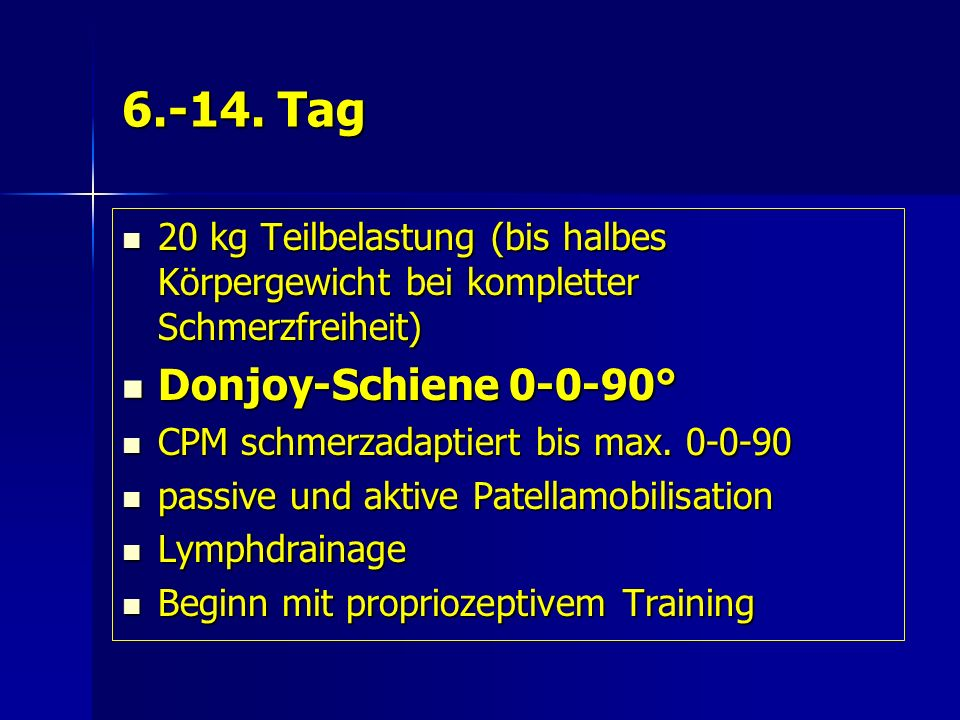 6.-14. Tag 20 kg Teilbelastung (bis halbes Körpergewicht bei kompletter Schmerzfreiheit) 20 kg Teilbelastung (bis halbes Körpergewicht bei kompletter