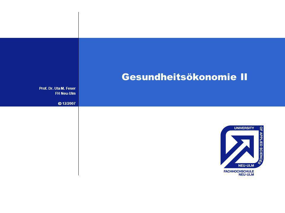 Gesundheitsökonomie II Prof. Dr. Uta M. Feser FH Neu-Ulm 12/2007