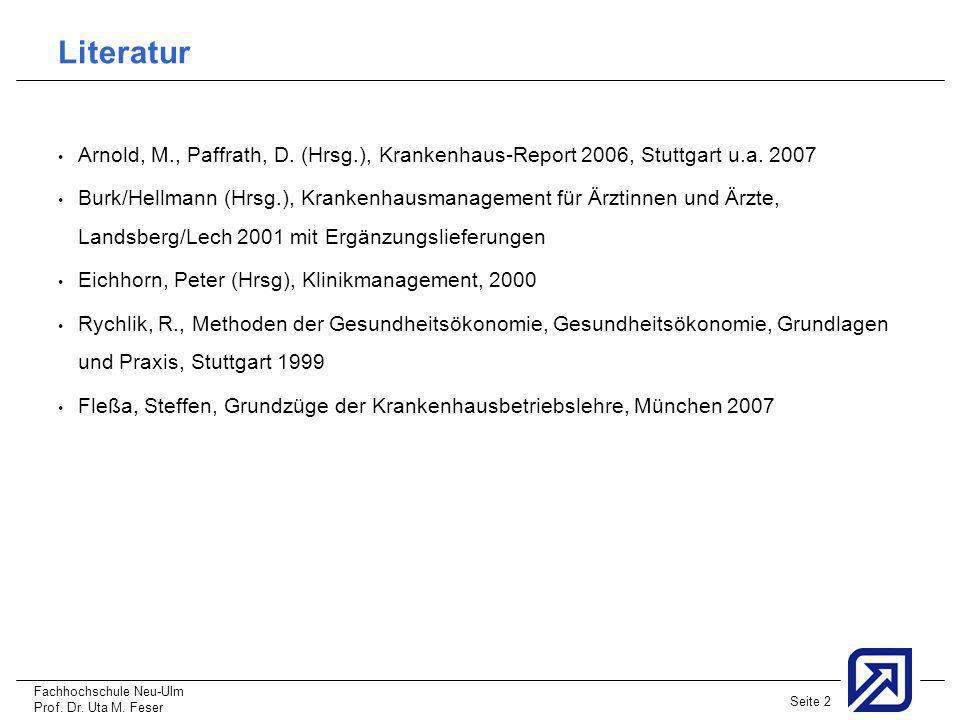 Fachhochschule Neu-Ulm Prof. Dr. Uta M. Feser Seite 2 Arnold, M., Paffrath, D. (Hrsg.), Krankenhaus-Report 2006, Stuttgart u.a. 2007 Burk/Hellmann (Hr