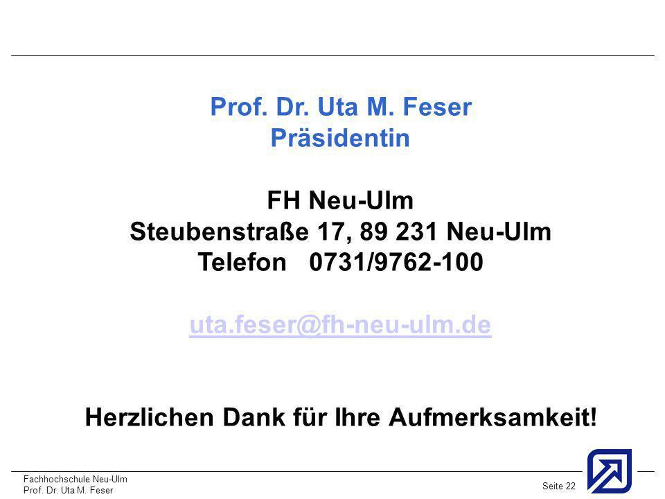 Fachhochschule Neu-Ulm Prof. Dr. Uta M. Feser Seite 22 Prof. Dr. Uta M. Feser Präsidentin FH Neu-Ulm Steubenstraße 17, 89 231 Neu-Ulm Telefon 0731/976