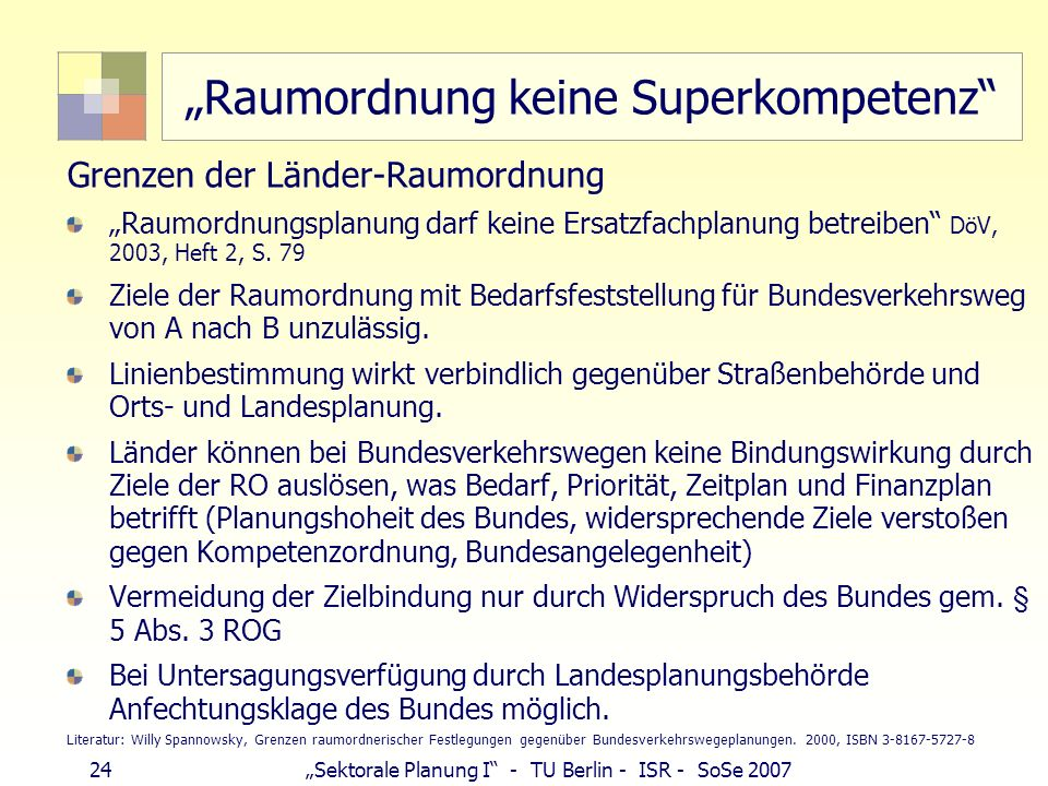 24 Sektorale Planung I - TU Berlin - ISR - SoSe 2007 Raumordnung keine Superkompetenz Grenzen der Länder-Raumordnung Raumordnungsplanung darf keine Er