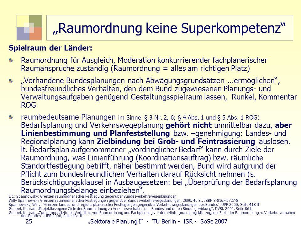 25 Sektorale Planung I - TU Berlin - ISR - SoSe 2007 Raumordnung keine Superkompetenz Spielraum der Länder: Raumordnung für Ausgleich, Moderation konk