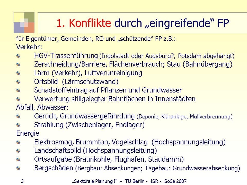 3 Sektorale Planung I - TU Berlin - ISR - SoSe 2007 1. Konflikte durch eingreifende FP für Eigentümer, Gemeinden, RO und schützende FP z.B.: Verkehr: