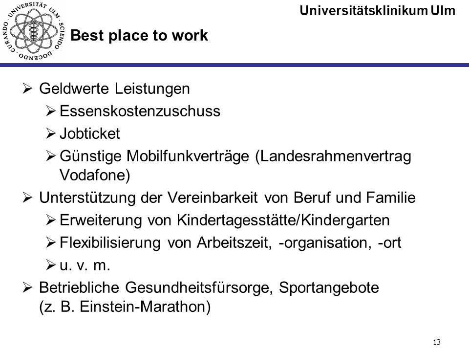 Universitätsklinikum Ulm Seite #13 Best place to work Geldwerte Leistungen Essenskostenzuschuss Jobticket Günstige Mobilfunkverträge (Landesrahmenvert
