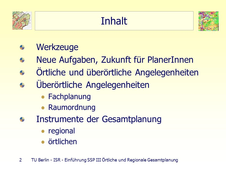 23 TU Berlin - ISR - Einführung SSP III Örtliche und Regionale Gesamtplanung 6 Ebenen der Raumentwicklung/Raumplanung Bauleitplanung: 12.353 Gemeinden ( ö rtliche Gesamtplanung) Fl ä chennutzungsplan (FNP) 1:5.000-1:50.000 Darstellungen : Art der Nutzung, Verkehrsfl ä chen Bebauungsplan (B-Plan); VEP 1 : 1.000 - 1 : 5000 Festsetzungen : Art und Ma ß der Nutzung: GFZ, GRZ, Baugrenze, Baulinie, Bauweise, Bauh ö he, H ö he, Bepflanzung