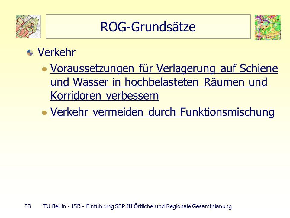 33 TU Berlin - ISR - Einführung SSP III Örtliche und Regionale Gesamtplanung ROG-Grundsätze Verkehr Voraussetzungen f ü r Verlagerung auf Schiene und