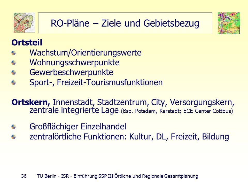 36 TU Berlin - ISR - Einführung SSP III Örtliche und Regionale Gesamtplanung RO-Pläne – Ziele und Gebietsbezug Ortsteil Wachstum/Orientierungswerte Wo
