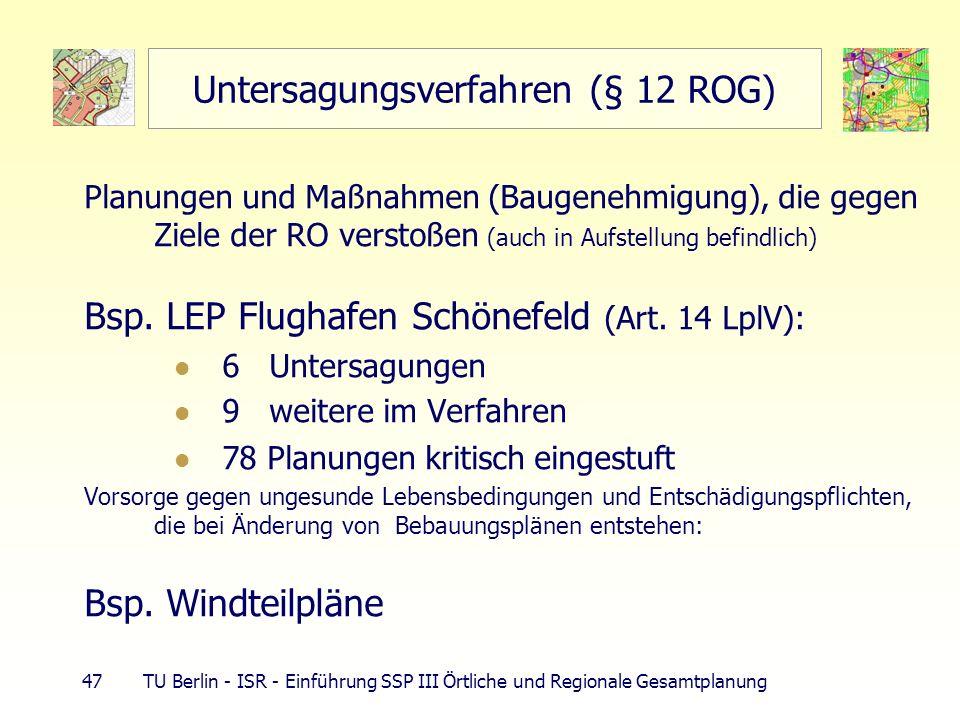 47 TU Berlin - ISR - Einführung SSP III Örtliche und Regionale Gesamtplanung Untersagungsverfahren (§ 12 ROG) Planungen und Maßnahmen (Baugenehmigung)