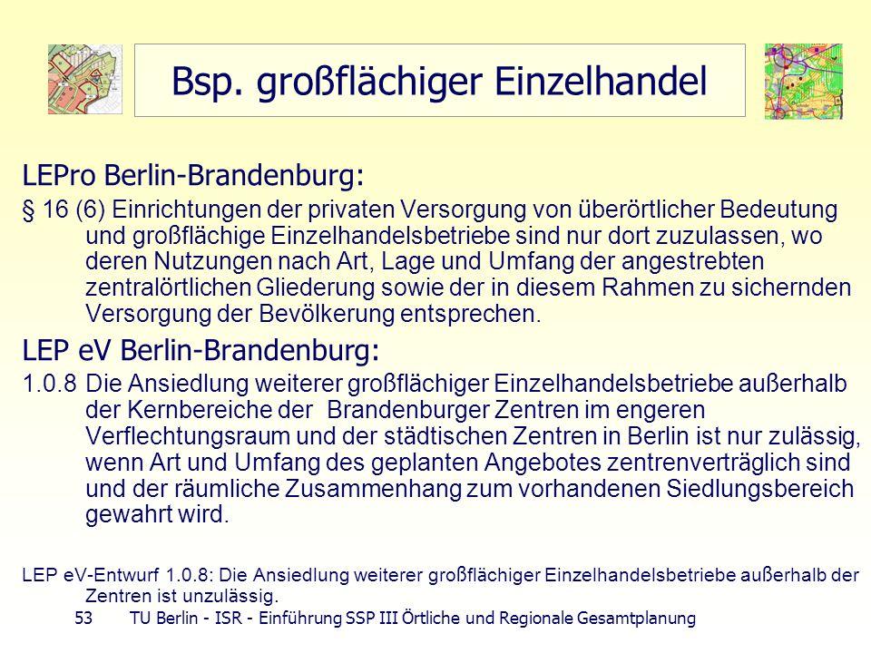 53 TU Berlin - ISR - Einführung SSP III Örtliche und Regionale Gesamtplanung Bsp. großflächiger Einzelhandel LEPro Berlin-Brandenburg: § 16 (6) Einric