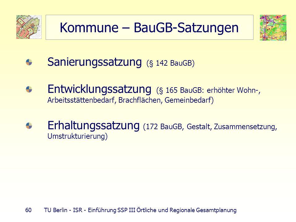 60 TU Berlin - ISR - Einführung SSP III Örtliche und Regionale Gesamtplanung Kommune – BauGB-Satzungen Sanierungssatzung (§ 142 BauGB) Entwicklungssat