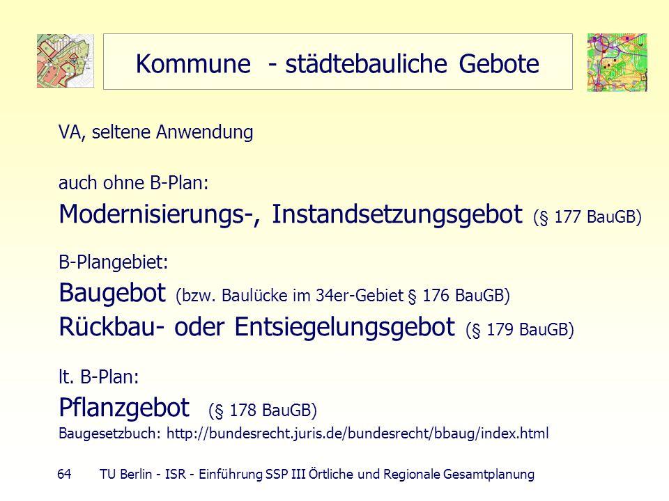 64 TU Berlin - ISR - Einführung SSP III Örtliche und Regionale Gesamtplanung Kommune - städtebauliche Gebote VA, seltene Anwendung auch ohne B-Plan: M