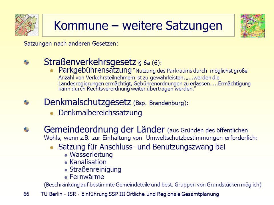 66 TU Berlin - ISR - Einführung SSP III Örtliche und Regionale Gesamtplanung Kommune – weitere Satzungen Satzungen nach anderen Gesetzen: Straßenverke