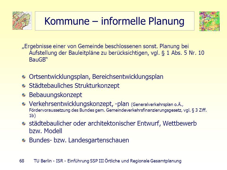68 TU Berlin - ISR - Einführung SSP III Örtliche und Regionale Gesamtplanung Kommune – informelle Planung Ergebnisse einer von Gemeinde beschlossenen