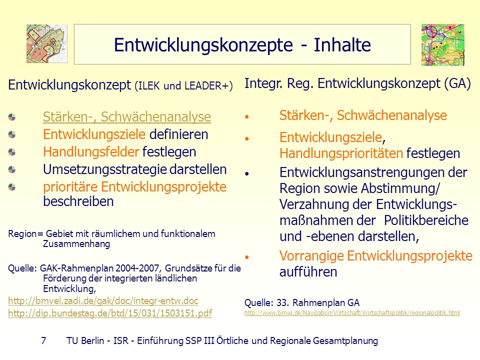 7 TU Berlin - ISR - Einführung SSP III Örtliche und Regionale Gesamtplanung Entwicklungskonzepte - Inhalte Entwicklungskonzept (ILEK und LEADER+) Stär