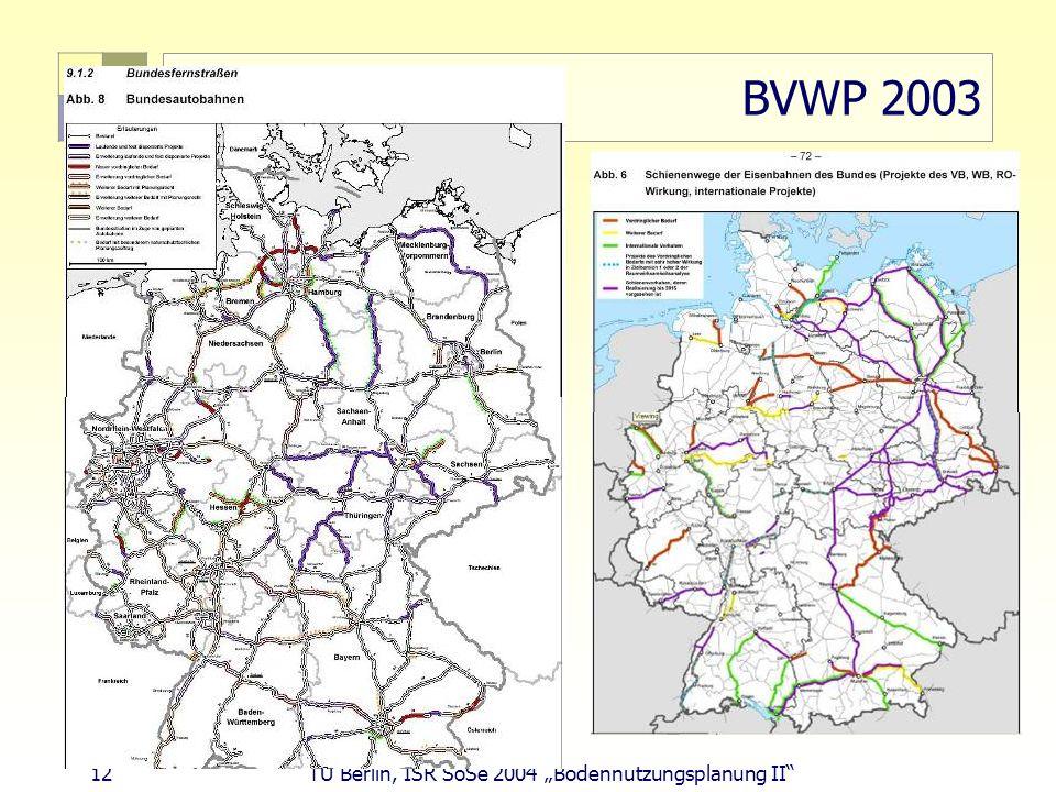 12 TU Berlin, ISR SoSe 2004 Bodennutzungsplanung II BVWP 2003