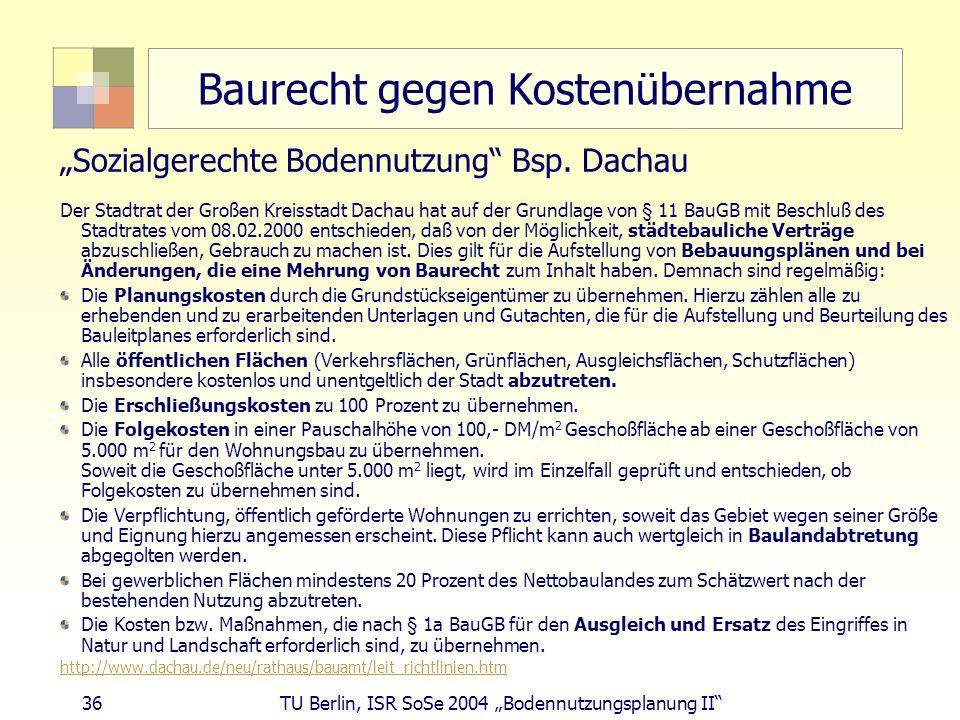 36 TU Berlin, ISR SoSe 2004 Bodennutzungsplanung II Baurecht gegen Kostenübernahme Sozialgerechte Bodennutzung Bsp. Dachau Der Stadtrat der Großen Kre