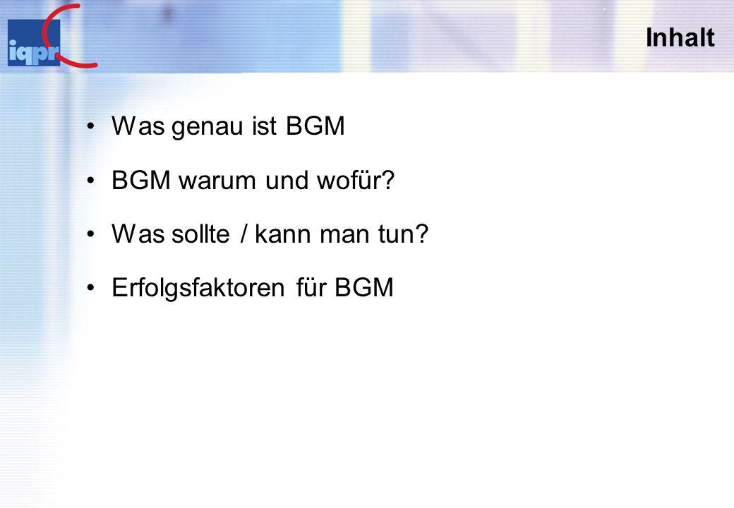 Was genau ist BGM BGM = BGF + AGS + BEM Betriebliches Gesundheitsmanagement besteht aus Arbeits- und Gesundheitsschutz Betrieblicher Gesundheitsförderung Betrieblichem Eingliederungsmanagement