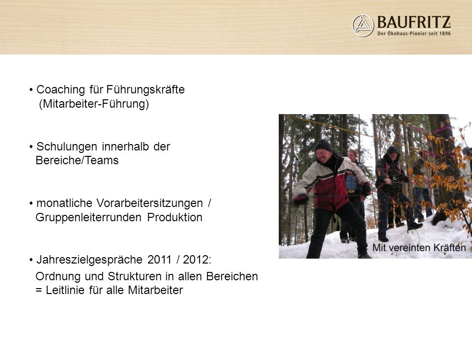 Coaching für Führungskräfte (Mitarbeiter-Führung) Schulungen innerhalb der Bereiche/Teams monatliche Vorarbeitersitzungen / Gruppenleiterrunden Produk