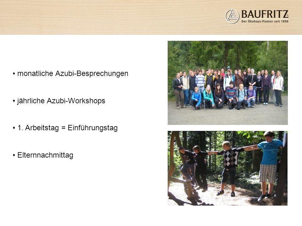 monatliche Azubi-Besprechungen jährliche Azubi-Workshops 1. Arbeitstag = Einführungstag Elternnachmittag