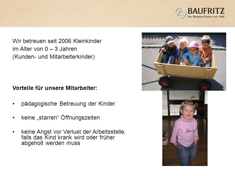 Wir betreuen seit 2006 Kleinkinder im Alter von 0 – 3 Jahren (Kunden- und Mitarbeiterkinder) Vorteile für unsere Mitarbeiter: pädagogische Betreuung d