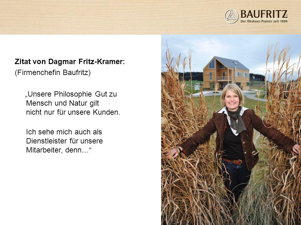 Zitat von Dagmar Fritz-Kramer: (Firmenchefin Baufritz) Unsere Philosophie Gut zu Mensch und Natur gilt nicht nur für unsere Kunden. Ich sehe mich auch