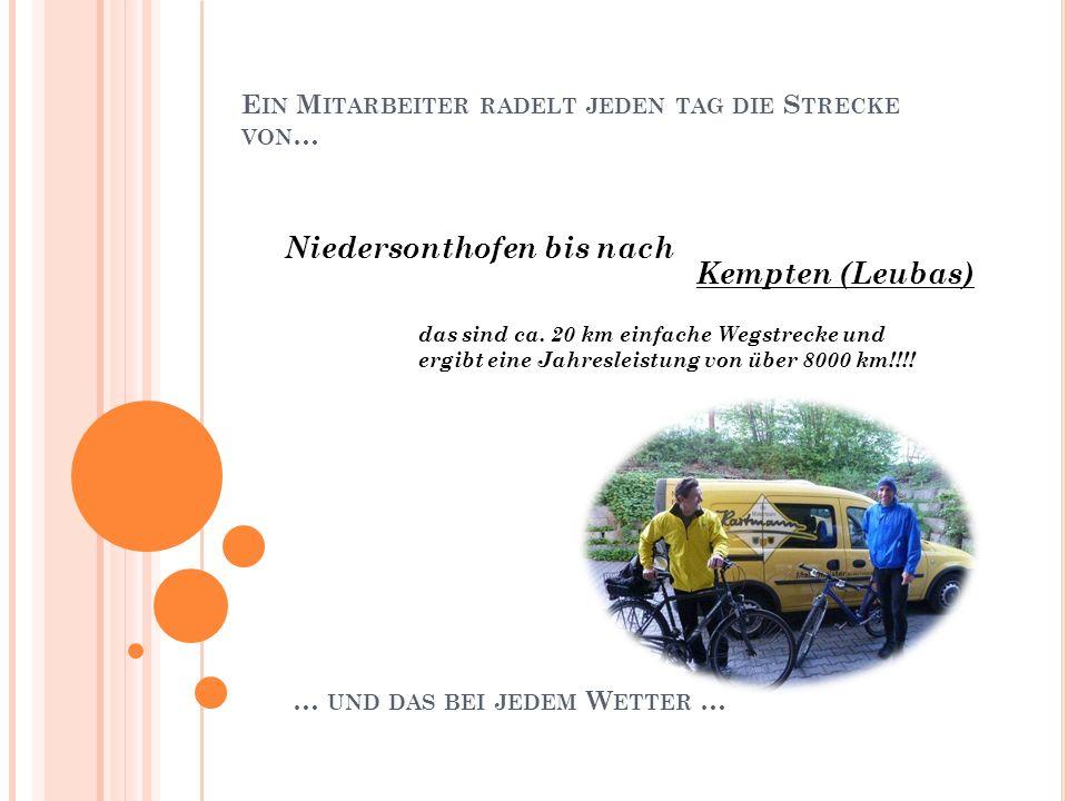 E IN M ITARBEITER RADELT JEDEN TAG DIE S TRECKE VON … … UND DAS BEI JEDEM W ETTER … Niedersonthofen bis nach Kempten (Leubas) das sind ca. 20 km einfa