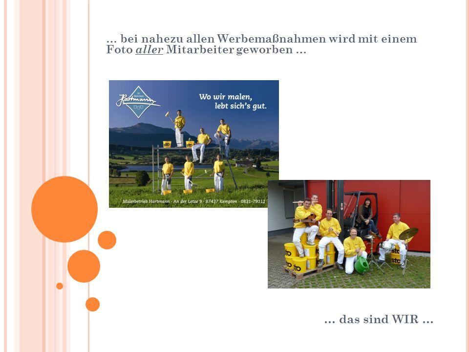 … bei nahezu allen Werbemaßnahmen wird mit einem Foto aller Mitarbeiter geworben … … das sind WIR …