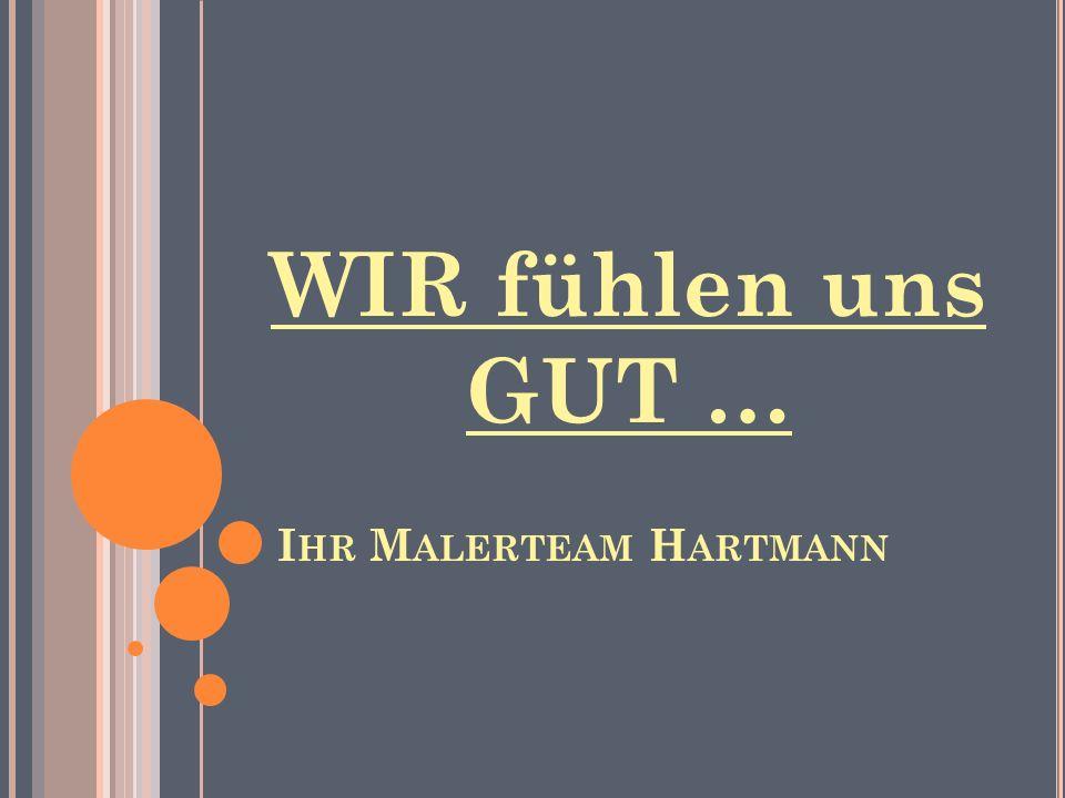WIR fühlen uns GUT … I HR M ALERTEAM H ARTMANN